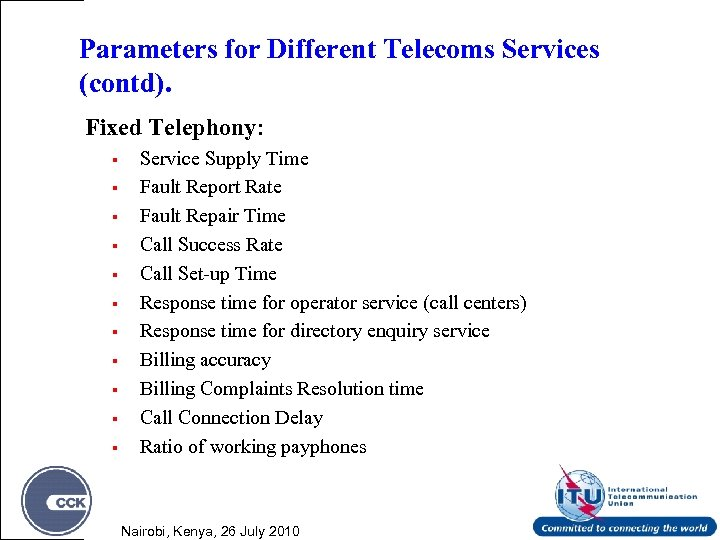 Parameters for Different Telecoms Services (contd). Fixed Telephony: § § § Service Supply Time