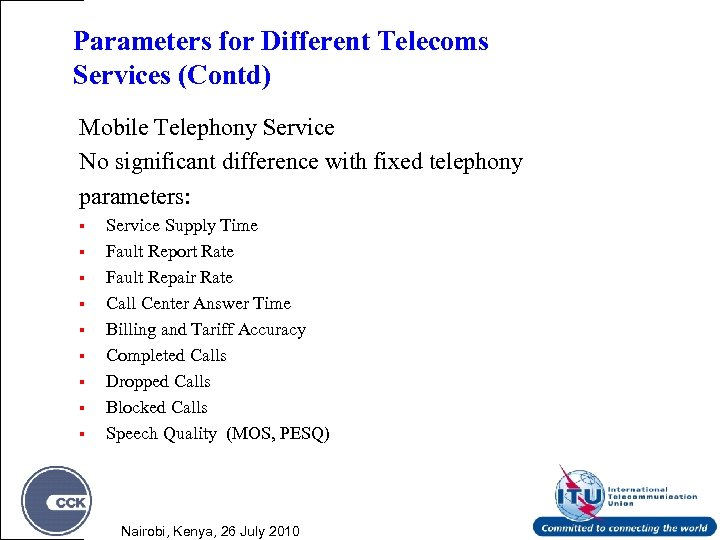 Parameters for Different Telecoms Services (Contd) Mobile Telephony Service No significant difference with fixed
