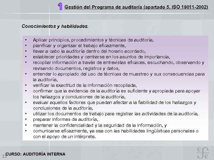 Gestión del Programa de auditoría (apartado 5, ISO 19011 -2002) Conocimientos y habilidades. •