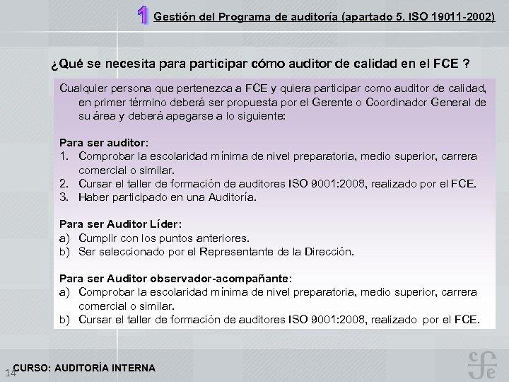 Gestión del Programa de auditoría (apartado 5, ISO 19011 -2002) ¿Qué se necesita participar