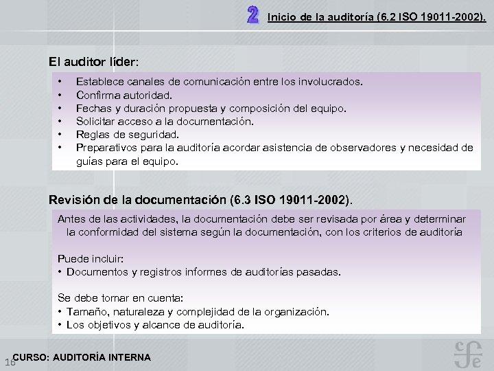 Inicio de la auditoría (6. 2 ISO 19011 -2002). El auditor líder: • •