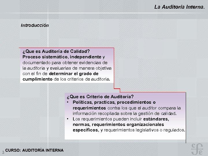 La Auditoría Interna. Introducción ¿Que es Auditoría de Calidad? Proceso sistemático, independiente y documentado
