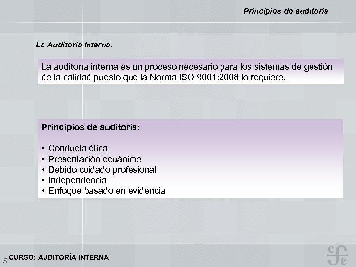 Principios de auditoría La Auditoría Interna. La auditoría interna es un proceso necesario para