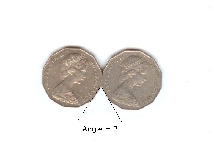 Angle = ?