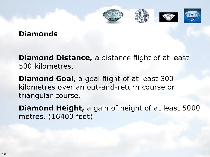 Diamonds Diamond Distance, a distance flight of at least 500 kilometres. Diamond Goal, a