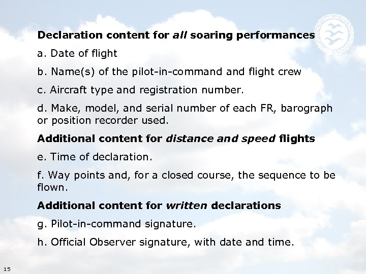 Declaration content for all soaring performances a. Date of flight b. Name(s) of the