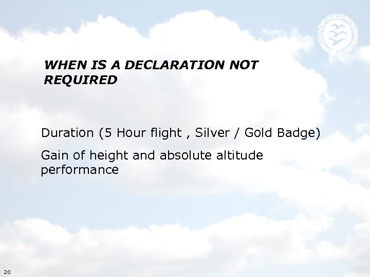 WHEN IS A DECLARATION NOT REQUIRED Duration (5 Hour flight , Silver / Gold