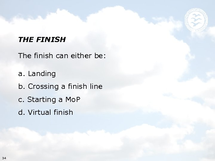 THE FINISH The finish can either be: a. Landing b. Crossing a finish line