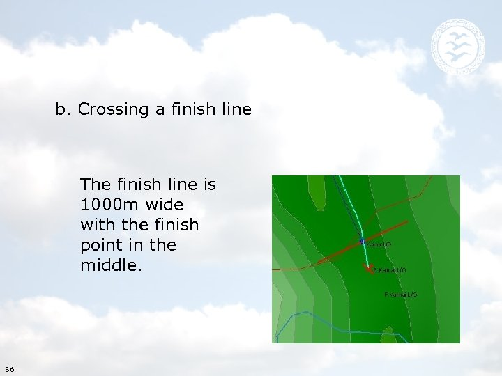 b. Crossing a finish line The finish line is 1000 m wide with the