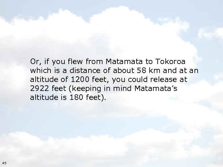 Or, if you flew from Matamata to Tokoroa which is a distance of about