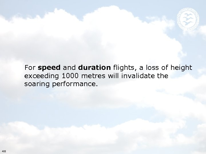 For speed and duration flights, a loss of height exceeding 1000 metres will invalidate