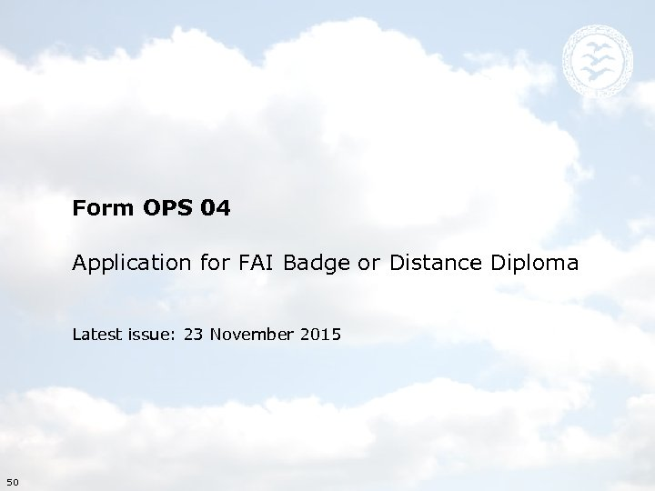Form OPS 04 Application for FAI Badge or Distance Diploma Latest issue: 23 November