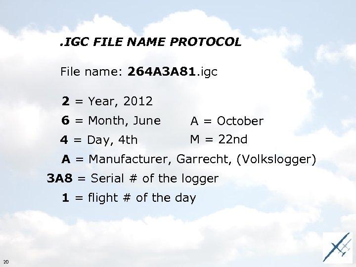 . IGC FILE NAME PROTOCOL File name: 264 A 3 A 81. igc 2