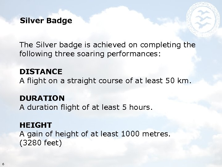 Silver Badge The Silver badge is achieved on completing the following three soaring performances: