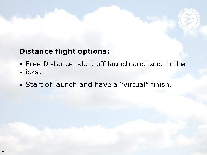 Distance flight options: • Free Distance, start off launch and land in the sticks.