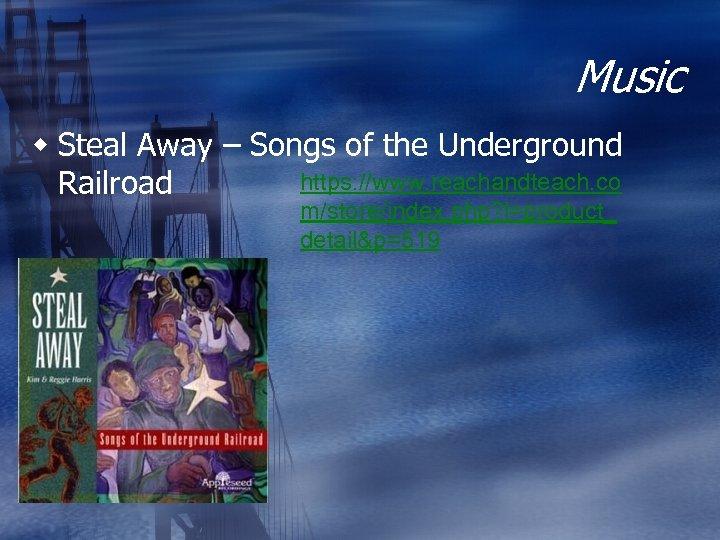 Music w Steal Away – Songs of the Underground https: //www. reachandteach. co Railroad