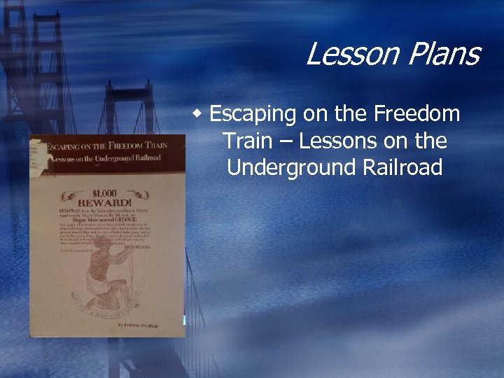 Lesson Plans w Escaping on the Freedom Train – Lessons on the Underground Railroad