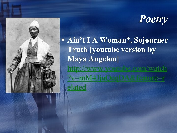 Poetry w Ain't I A Woman? , Sojourner Truth [youtube version by Maya Angelou]