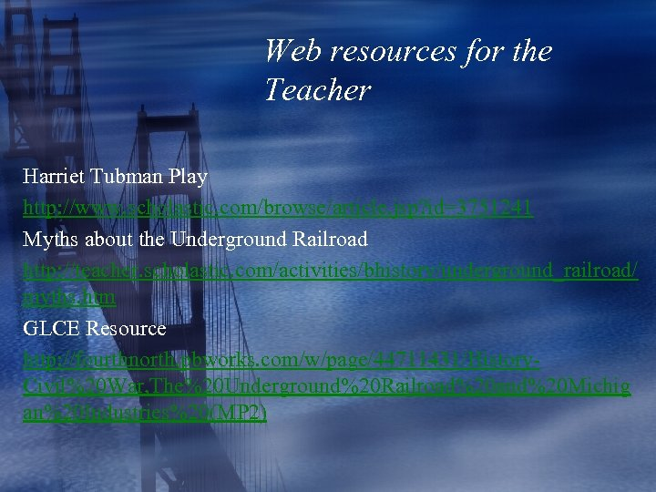 Web resources for the Teacher Harriet Tubman Play http: //www. scholastic. com/browse/article. jsp? id=3751241