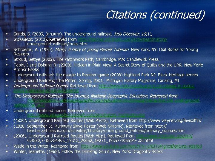 Citations (continued) w w w w Sands, S. (2005, January). The underground railroad. Kids