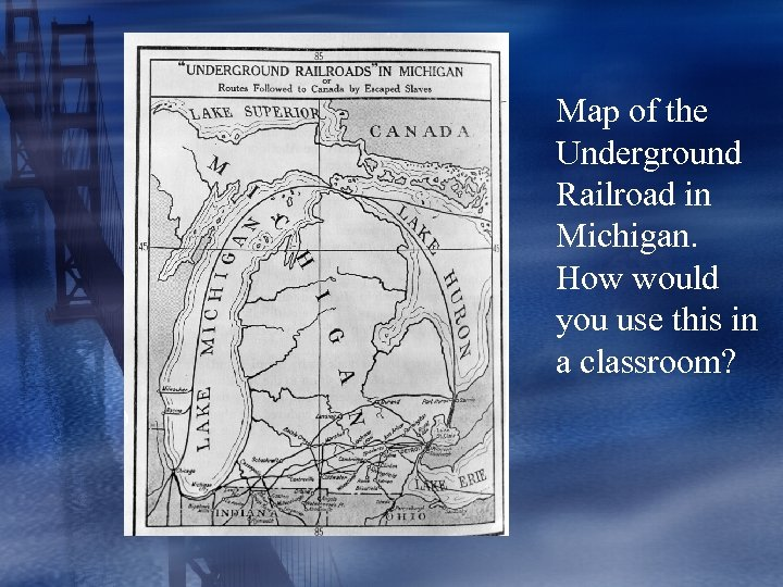 Map of the Underground Railroad in Michigan. How would you use this in a