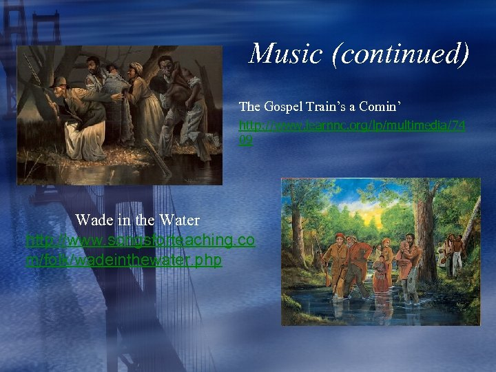 Music (continued) The Gospel Train's a Comin' http: //www. learnnc. org/lp/multimedia/74 09 Wade in