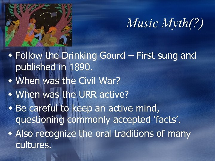 Music Myth(? ) w Follow the Drinking Gourd – First sung and published in