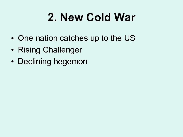 2. New Cold War • One nation catches up to the US • Rising