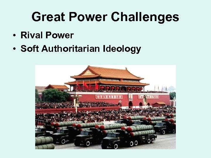 Great Power Challenges • Rival Power • Soft Authoritarian Ideology