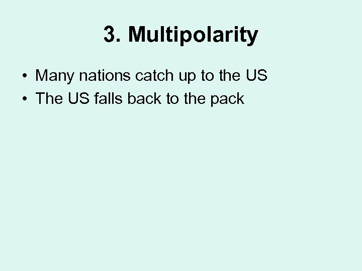 3. Multipolarity • Many nations catch up to the US • The US falls