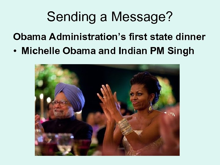 Sending a Message? Obama Administration's first state dinner • Michelle Obama and Indian PM