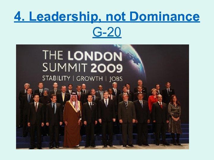 4. Leadership, not Dominance G-20