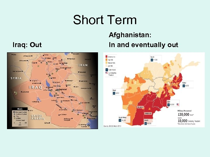 Short Term Iraq: Out Afghanistan: In and eventually out