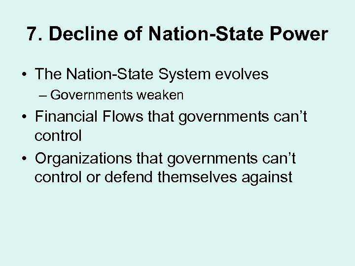 7. Decline of Nation-State Power • The Nation-State System evolves – Governments weaken •
