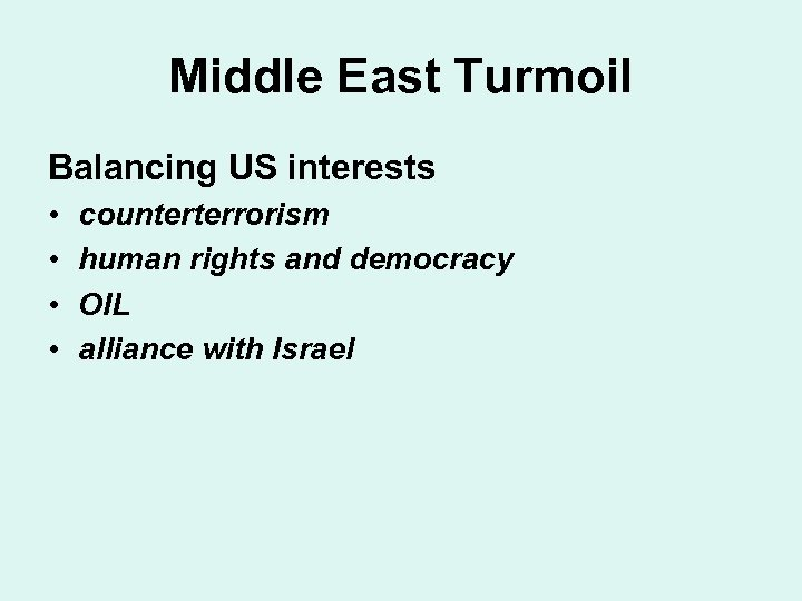 Middle East Turmoil Balancing US interests • • counterterrorism human rights and democracy OIL
