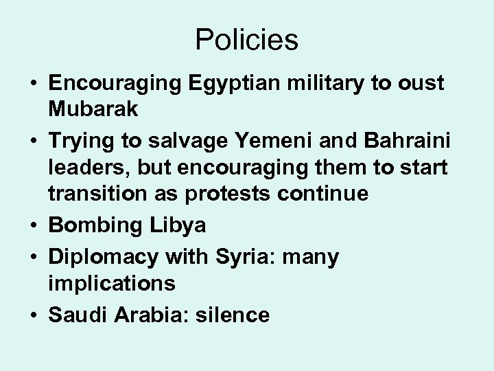 Policies • Encouraging Egyptian military to oust Mubarak • Trying to salvage Yemeni and
