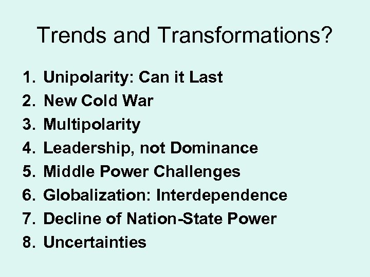 Trends and Transformations? 1. 2. 3. 4. 5. 6. 7. 8. Unipolarity: Can it