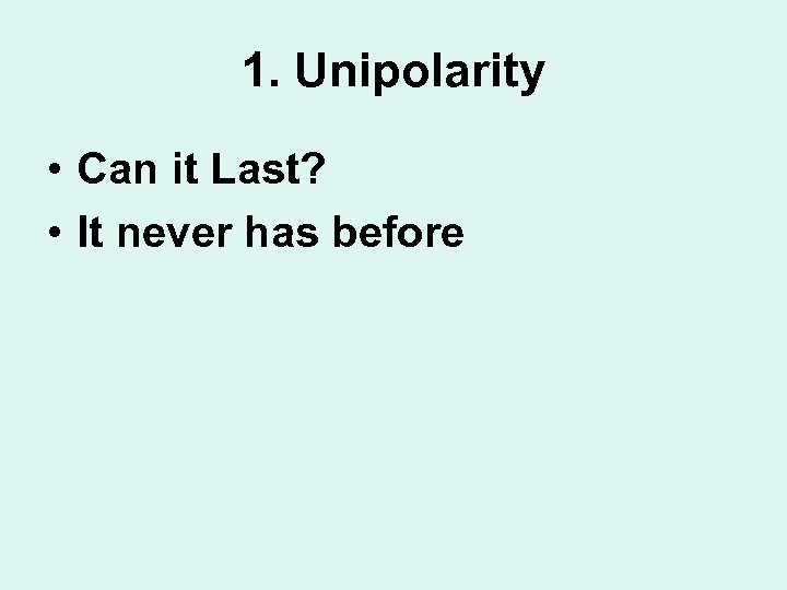 1. Unipolarity • Can it Last? • It never has before