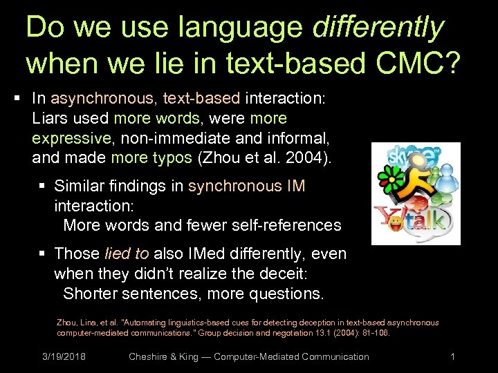 Do we use language differently when we lie in text-based CMC? § In asynchronous,