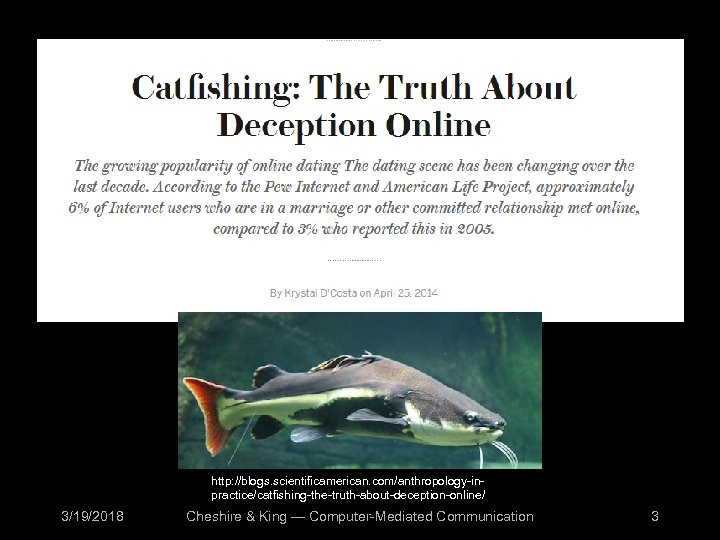http: //blogs. scientificamerican. com/anthropology-inpractice/catfishing-the-truth-about-deception-online/ 3/19/2018 Cheshire & King — Computer-Mediated Communication 3