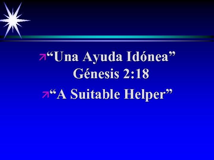 "ä""Una Ayuda Idónea"" Génesis 2: 18 ä""A Suitable Helper"""