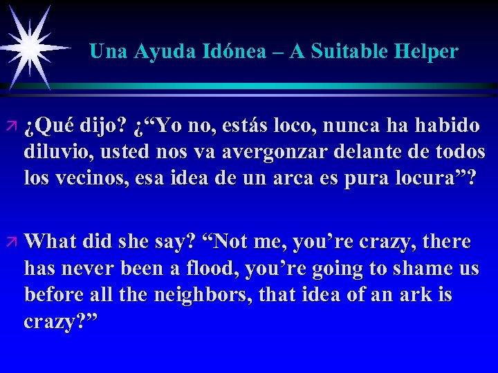 """Una Ayuda Idónea – A Suitable Helper ä ¿Qué dijo? ¿""""Yo no, estás loco,"""