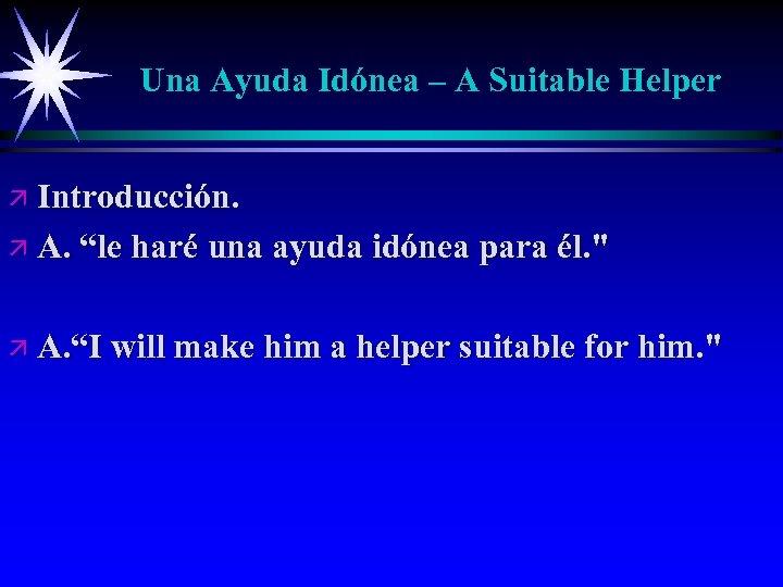 """Una Ayuda Idónea – A Suitable Helper ä Introducción. ä A. """"le haré una"""