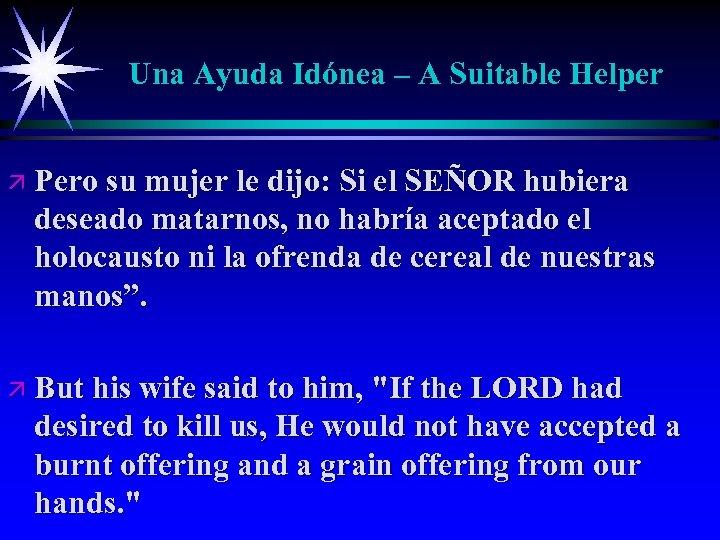 Una Ayuda Idónea – A Suitable Helper ä Pero su mujer le dijo: Si