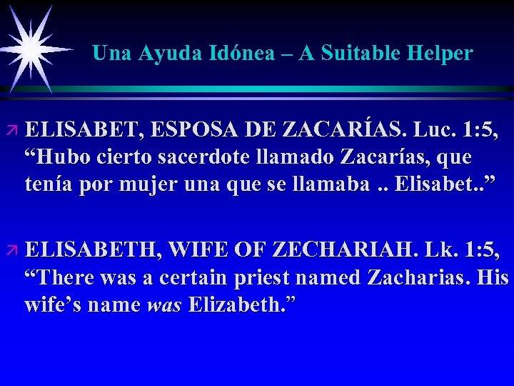 Una Ayuda Idónea – A Suitable Helper ä ELISABET, ESPOSA DE ZACARÍAS. Luc. 1: