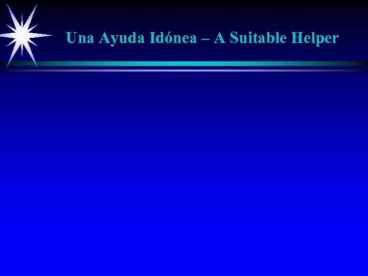Una Ayuda Idónea – A Suitable Helper