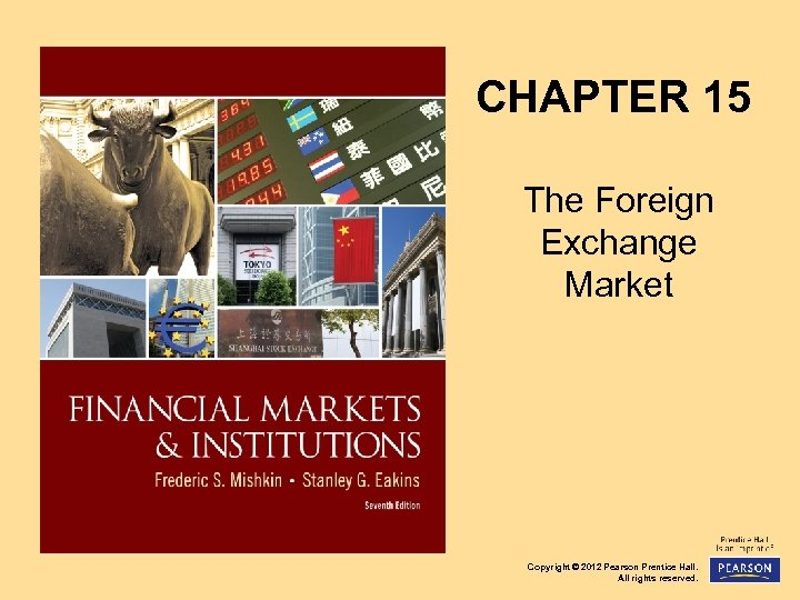CHAPTER 15 The Foreign Exchange Market Copyright © 2012 Pearson Prentice Hall. All rights