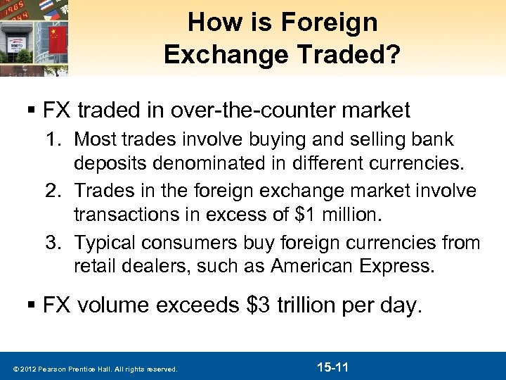 How is Foreign Exchange Traded? § FX traded in over-the-counter market 1. Most trades