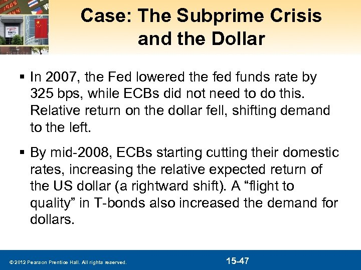 Case: The Subprime Crisis and the Dollar § In 2007, the Fed lowered the