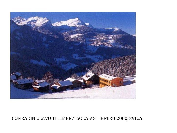 CONRADIN CLAVOUT – MERZ: ŠOLA V ST. PETRU 2000, ŠVICA